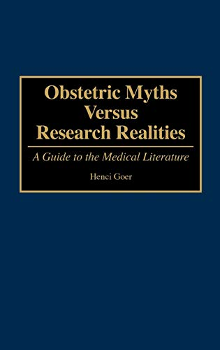 Obstetric Myths Versus Research Realities : A: Henci Goer