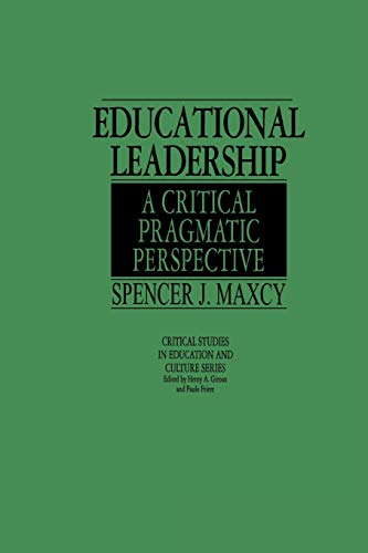 Educational Leadership: A Critical Pragmatic Perspective (Critical Studies in Education & ...