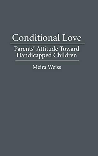 9780897893244: Conditional Love: Parents' Attitudes Toward Handicapped Children