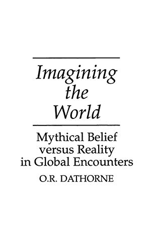 Imagining the World: Mythical Belief versus Reality in Global Encounters (0897893646) by O. R. Dathorne