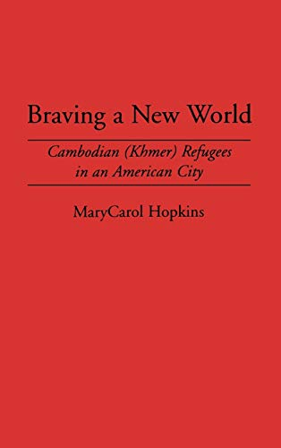 9780897893923: Braving a New World: Cambodian (Khmer) Refugees in an American City (Contemporary Urban Studies,)