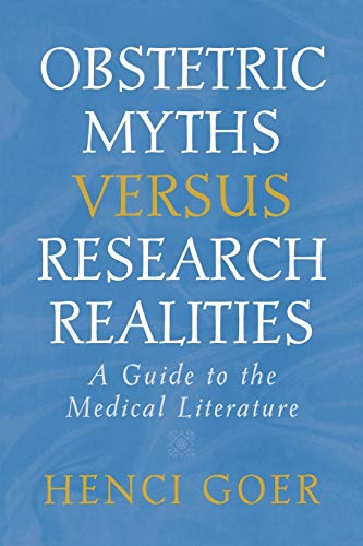 Obstetric Myths Versus Research Realities: A Guide: Goer, Henci
