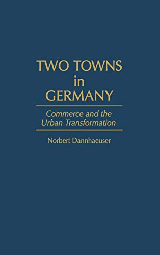 Two Towns in Germany : Commerce and the Urban Transformation