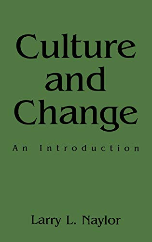 Culture and Change: An Introduction: Naylor, Larry L.