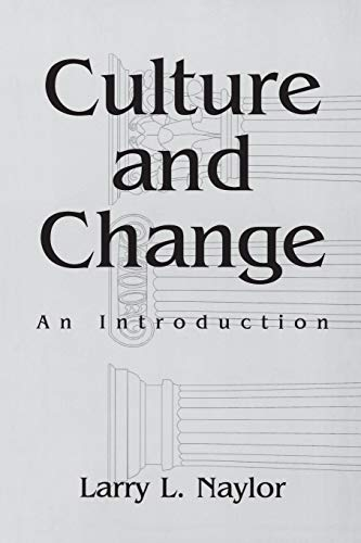 Culture and Change: An Introduction: Larry L. Naylor