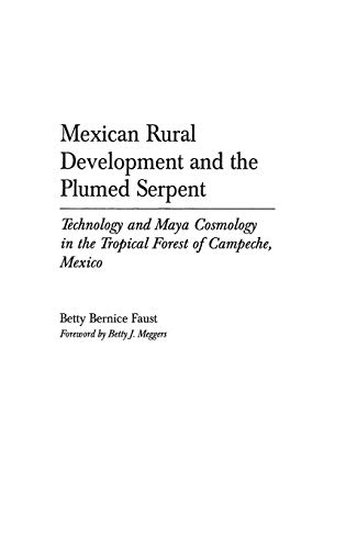 9780897894821: Mexican Rural Development and the Plumed Serpent: Technology and Maya Cosmology in the Tropical Forest of Campeche, Mexico