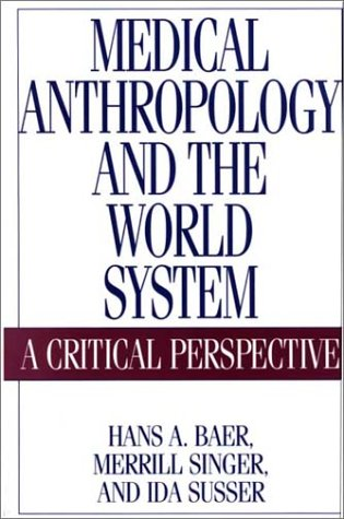 Medical Anthropology and the World System: A: Hans A. Baer,