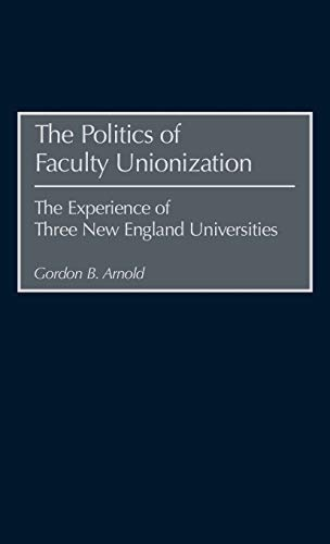 9780897897167: The Politics of Faculty Unionization: The Experience of Three New England Universities