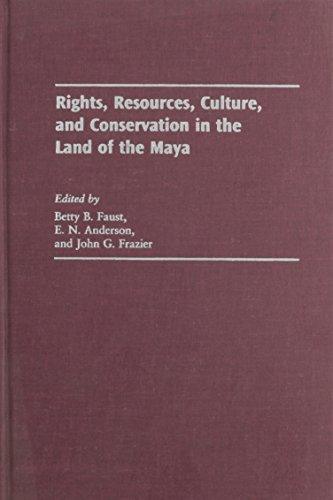 Rights, Resources, Culture, and Conservation in the Land of the Maya