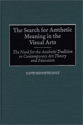 9780897897730: The Search for Aesthetic Meaning in the Visual Arts: The Need for the Aesthetic Tradition in Contemporary Art Theory and Education