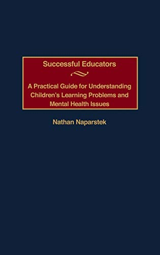 Successful Educators: A Practical Guide for Understanding Children's Learning Problems and ...