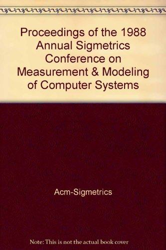 Proceedings of 1988 Conference on Measurement and Modeling of Computer Systems: Acm Sigmetrics