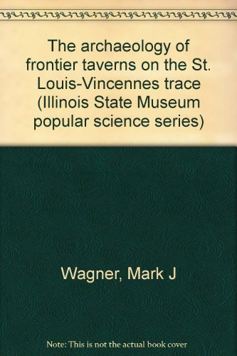 9780897921398: The archaeology of frontier taverns on the St. Louis-Vincennes Trace (Illinois State Museum popular science series)