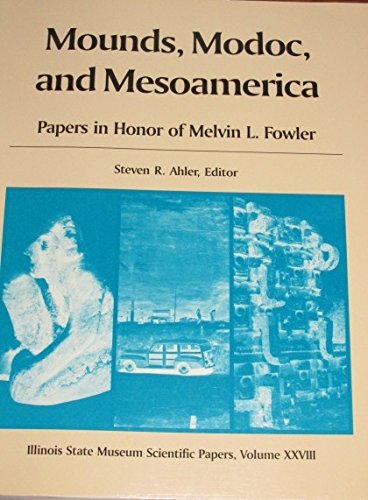 9780897921619: Mounds, Modoc, and Mesoamerica: Papers in Honor of Melvin L. Fowler (Illinois State Museum scientific papers series)