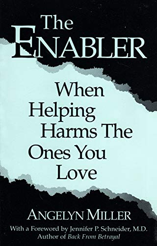 The enabler: When helping harms the ones: Miller, Angelyn