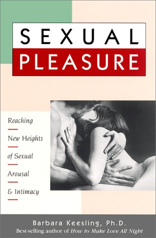 Sexual Pleasure: Reaching New Heights of Sexual: Barbara, Ph.D. Keesling