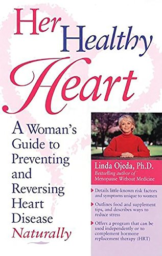 Her Healthy Heart: A Woman's Guide to Preventing and Reversing Heart Disease Naturally: Ojeda,...