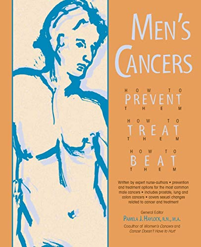 Men's Cancers: How to Prevent Them, How to Treat Them, How to Beat Them: RN Pamela J. Haylock