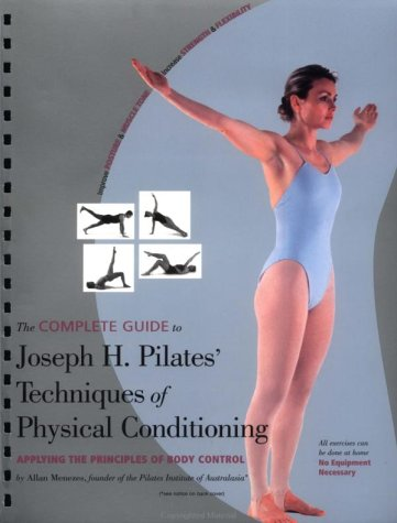 9780897933223: The Complete Guide to Joseph H. Pilates' Techniques of Physical Conditioning: Applying the Priniciples of Body Control