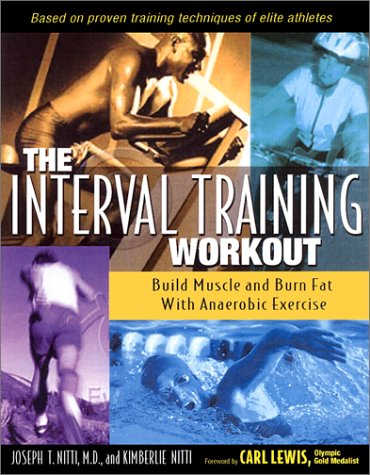 The Interval Training Workout: Build Muscle and Burn Fat with Anaerobic Exercise: Nitti, Joseph T, ...