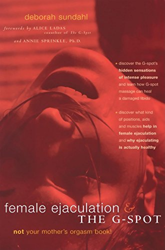 9780897933803: Female Ejaculation and the G-Spot: Not Your Mother's Orgasm Book! (Positively Sexual)