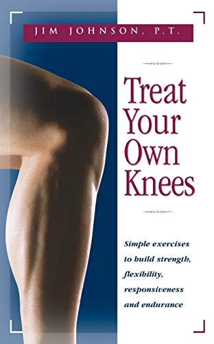 9780897934220: Treat Your Own Knees: Simple Exercises to Build Strength, Flexibility, Responsiveness and Endurance