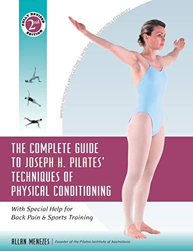 The Complete Guide to Joseph H. Pilates' Techniques of Physical Conditioning: With Special Help f...