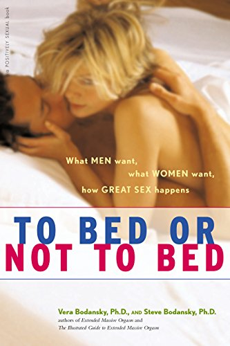9780897934619: To Bed or Not To Bed: What Men Want, What Women Want, How Great Sex Happens