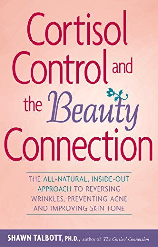 9780897934794: Cortisol Control and the Beauty Connection: The All-Natural, Inside-Out Approach to Reversing Wrinkles, Preventing Acne and Improving Skin Tone