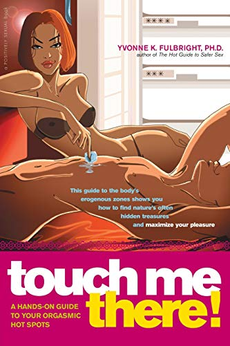 9780897934886: Touch Me There!: A Hands-On Guide to Your Orgasmic Hot Spots (Positively Sexual)
