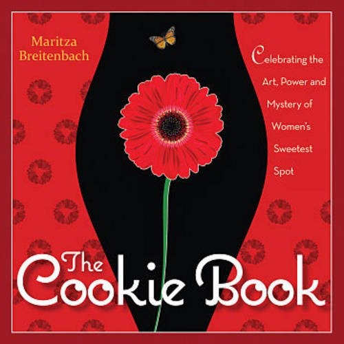 9780897936064: The Cookie Book: Celebrating the Art, Power and Mystery of Woman's Sweetest Spot