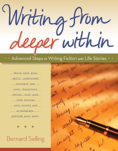 Writing from Deeper Within: Advanced Steps in Writing Fiction and Life Stories: Selling, Bernard