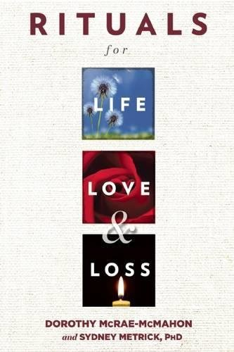 Rituals for Life, Love, and Loss: McRae-McMahon, Dorothy; Metrick, Sydney Barbara