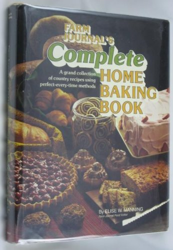 Farm Journal's Complete Home Baking Book: Manning, Elise W