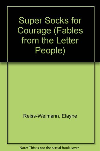 Super Socks for Courage (Fables from the Letter People): Reiss-Weimann, Elayne; Friedman, Rita