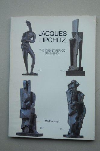 Jacques Lipchitz: The Cubist Period (1913-1930): Lipchitz, Jacques. Introduction by Alan G. ...