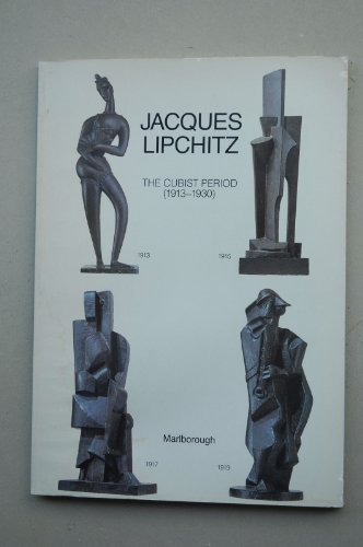 Jacques Lipchitz: The Cubist period, 1913-1930 : [exhibition] October 15 - November 14, 1987, ...