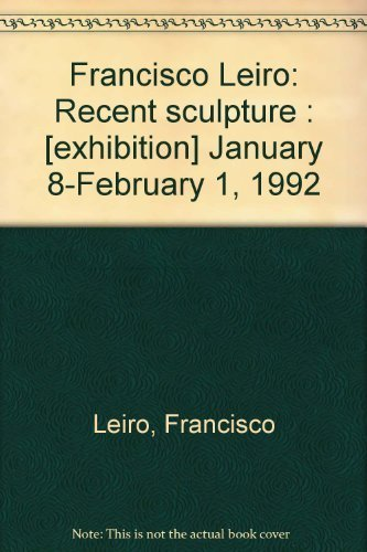 Francisco Leiro: Recent sculpture : [exhibition] January 8-February 1, 1992: Francisco Leiro