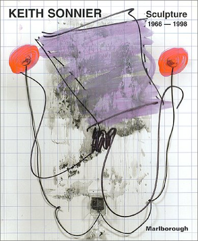 Keith Sonnier : Sculpture 1966- 1998: Yablonsky, Linda; Buck, Robert T.; Sonnier, Keith