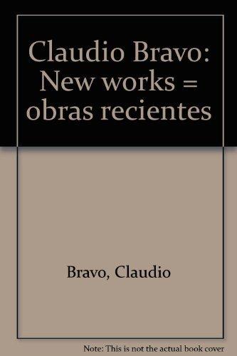 Claudio Bravo: New works = obras recientes: Bravo, Claudio