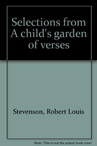 Selections from A child's garden of verses (0897991346) by Robert Louis Stevenson
