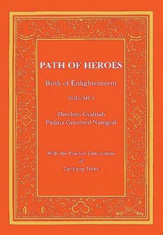Path of Heroes: Birth of Enlightenment, Volume II: Gyaltsab, Zhechen;Tulku, Tarthang / Zhechen ...