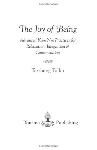 The Joy of Being: Advanced Kum Nye Practices for Relaxation, Integration and Concentration (Tibet...