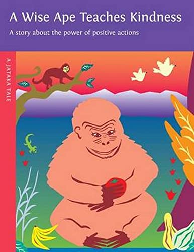 A Wise Ape Teaches Kindness: A Story About the Power of Positive Actions: Dharma Publishing