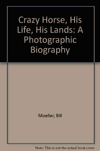 Crazy Horse, His Life, His Lands: A: Moeller, Bill, Moeller,