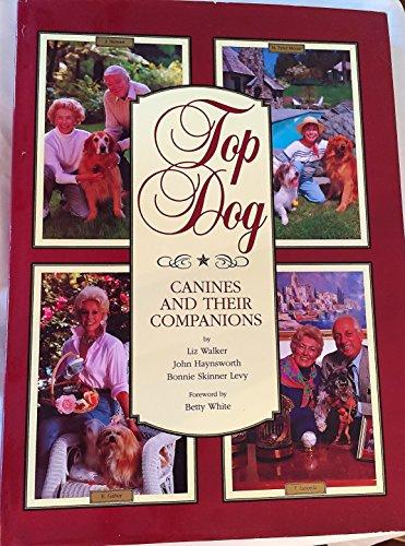 Top Dog: Canines and Their Companions: Walker, Liz; Haynsworth, John; Levy, Bonnie Skinner