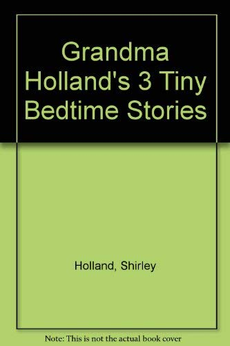 Grandma Holland's 3 Tiny Bedtime Stories: Holland, Shirley