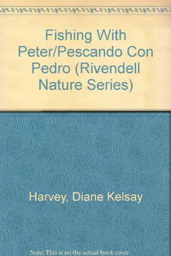 Fishing With Peter/Pescando Con Pedro (Rivendell Nature Series) (0898025923) by Harvey, Diane Kelsay; Harvey, Bob