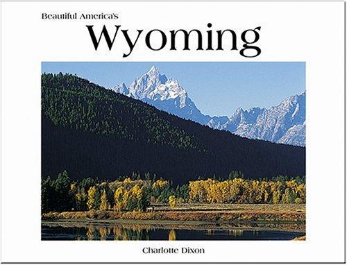 Beautiful America's Wyoming - Dixon, Charlotte