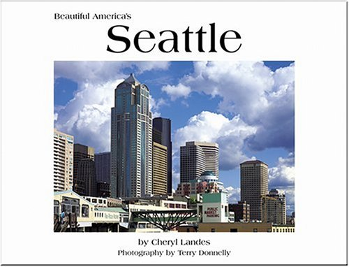 Seattle (Beautiful America) (0898027071) by Donnelly, Terry; Landes, Cheryl; Tuttle, Craig
